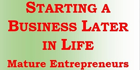 Starting a Business  Later in Life?  Advice for Mature Entrepreneurs. FREE tickets