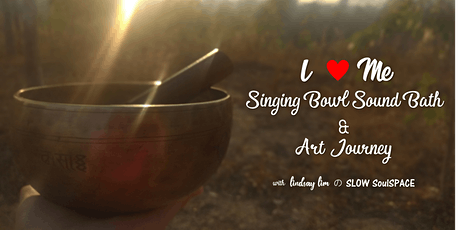 I Love Me Singing Bowl Sound Bath & Art Journey tickets