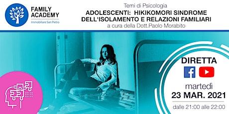 ADOLESCENTI: HIKIKOMORI SINDROME DELL'ISOLAMENTO E RELAZIONI FAMILIARI biglietti