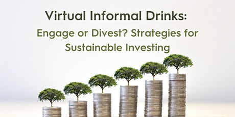 Virtual Informal Drinks: Engage or Divest? Strategies for Sustainable Investing tickets