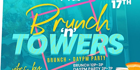 BRUNCH 'n' TOWERS (Brunch & DayPM Party) tickets