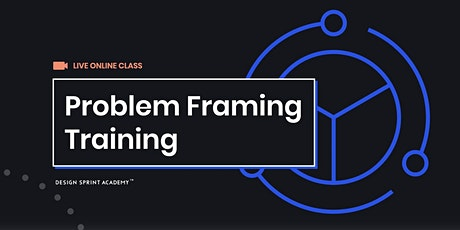 Problem Framing Training  - Live Online (EMEA) tickets