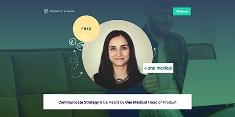 Webinar: Communicate Strategy & Be Heard by One Medical Head of Product tickets