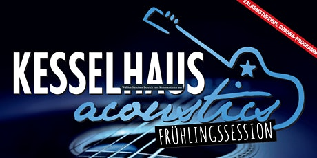 Kesselhaus Acoustics Frühlingssession Tickets