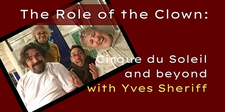 The Role of the Clown: Cirque du Soleil and Beyond tickets