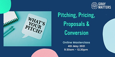 Online Masterclass - Pitching, Pricing, Proposals and Conversion tickets