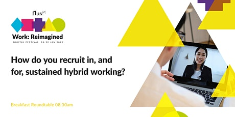 How do you recruit in, and for, sustained hybrid working? tickets