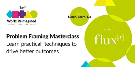 Problem Framing Masterclass  | Work Reimagined Lunch, Learn, Do tickets