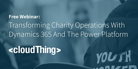 TRANSFORMING CHARITY OPERATIONS WITH DYNAMICS 365 AND THE POWER PLATFORM tickets