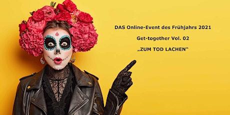 """Virtuelles Get-together Vol. 02 """"Zum Tod lachen"""" Tickets"""