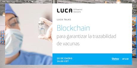LUCA Talk: Blockchain para garantizar la trazabilidad de vacunas tickets