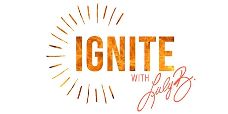 IGNITE with Luly B = SELLING tickets
