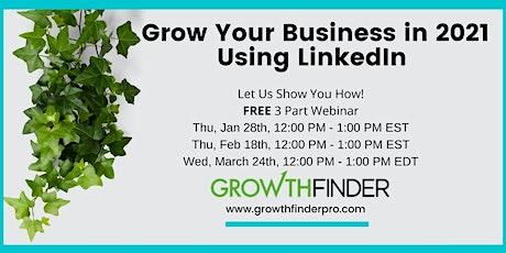 Grow Your Business Using LinkedIn in 2021 - Deep Dive 3 Part Webinar Series tickets