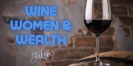 Wine, Women & Wealth - Yukon tickets