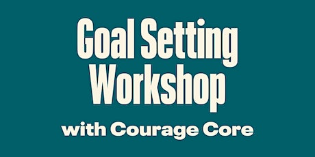 Goal Setting Workshop with Courage Core tickets