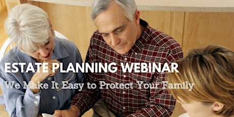 Estate Planning - We Make It Easy to Protect Your Family tickets