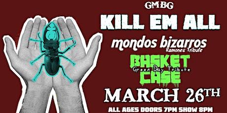 Kill Em' All, Mondos Bizarros, Basket Case tickets