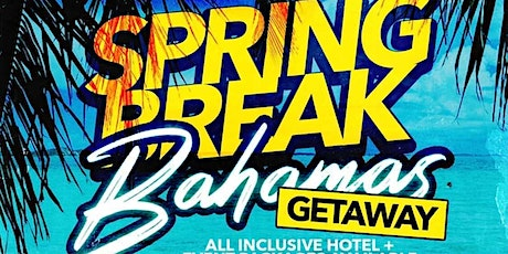 SPRING BREAK BAHAMAS GETAWAY 2021 tickets