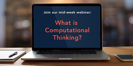 Mid-Week Webinar: What is Computational Thinking? tickets