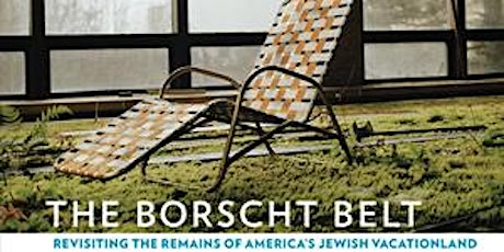 Revisiting the Remains of America's Jewish Vacationland:  Book Talk on Zoom tickets