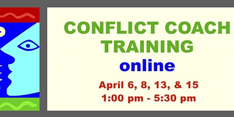 Conflict Coaching Training - Online - 4 sessions - April 2021 tickets