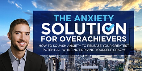 The Anxiety Solution For Overachievers tickets