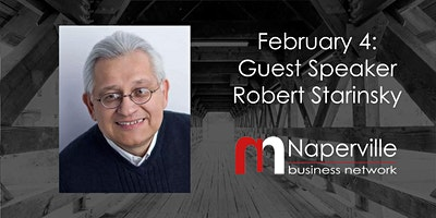 VIRTUAL Naperville Meeting February 4: Guest Speaker Robert Starinsky
