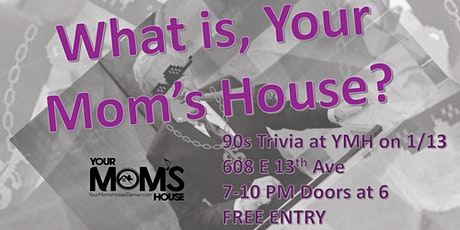 What Is, Your Mom's House? (Trivia Night) 2/3 tickets