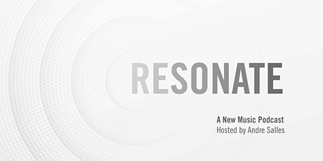 RESONATE: A New Music Podcast Hosted by Andre Salles tickets