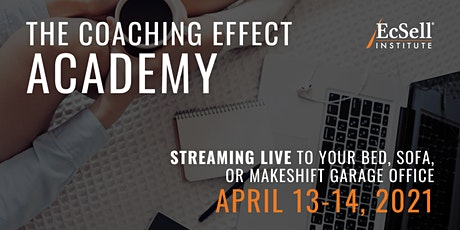 The Coaching Effect Academy by EcSell Institute, April 2021 tickets