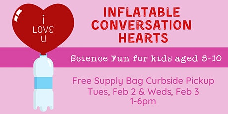 Kids' Science: Inflatable Conversation Hearts -- Curbside Supply Bag Pickup tickets
