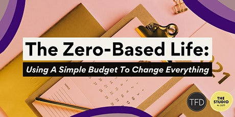 The Zero-Based Life: Using A Simple Budget To Change Everything tickets