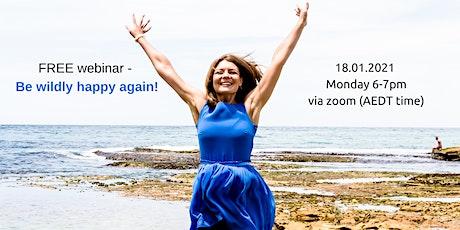 FREE webinar - Be wildly happy again! tickets
