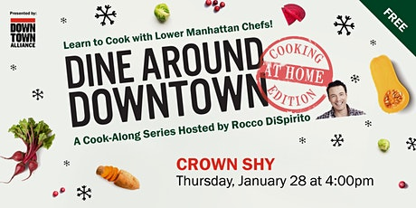Dine Around Downtown: Cooking At Home Edition With Crown Shy tickets