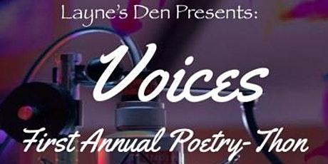 Layne's Den Presents Our First Annual Poetry-Thon: VOICES tickets