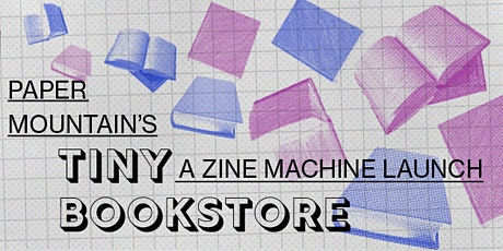 Paper Mountain's Tiny Bookstore (a Zine Machine Launch) tickets
