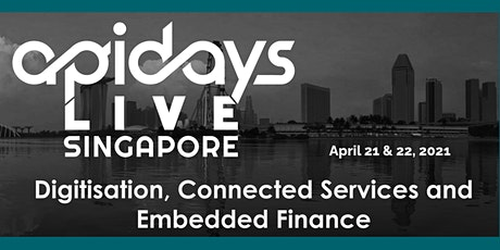 apidays LIVE SINGAPORE 2021 -   Digitisation, Connected Services and Embedd tickets