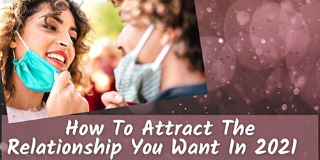 FREE DATING WORKSHOP - How To Attract The Relationship You Want In 2021 tickets