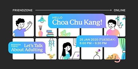 Friendzone Online: Choa Chu Kang -- Let's Talk about Adulting! tickets