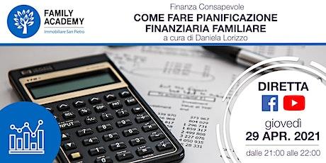 FINANZA CONSAPEVOLE: COME FARE PIANIFICAZIONE FINANZIARIA FAMILIARE biglietti