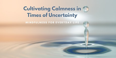 Cultivating Calmness in Times of Uncertainty -Mindfulness for Everyday Life tickets