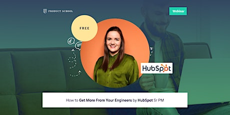 Webinar: How to Get More From Your Engineers by HubSpot Sr PM tickets