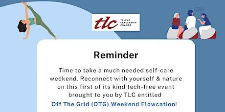 TLC OFF THE GRID (OTG) WEEKEND FLOWCATION tickets