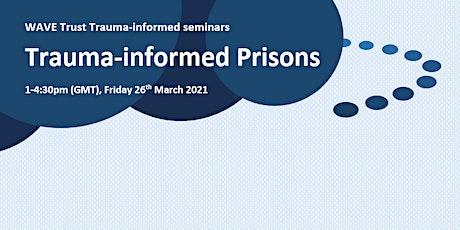 WAVE Trust trauma-informed seminars: Trauma-informed Prisons tickets
