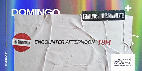 Encounter Afternoon | 18h ingressos
