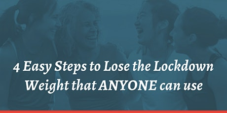 4 Easy Steps to Lose the Lockdown Weight that ANYONE can use... tickets