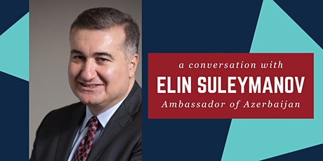A Conversation with the Ambassador of Azerbaijan tickets