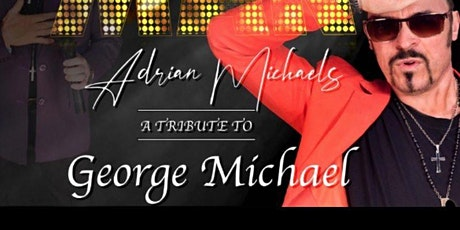 in concert with Adrian Michaels as George Michael plus supporting artist tickets