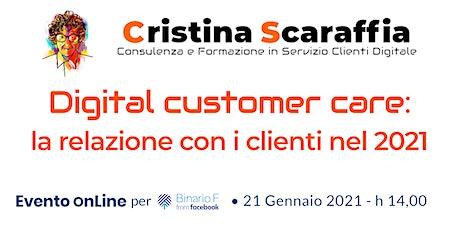 Digital customer care: la relazione con i clienti nel 2021 biglietti