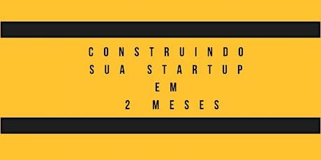 Construindo sua Startup em 2 meses bilhetes